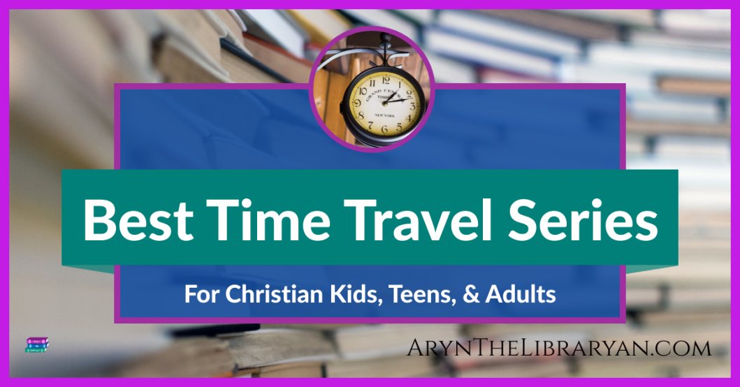 Best Time Travel Series for Christian kids, teens and adults