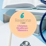6 Reasons to Love Christian Healthcare Ministries