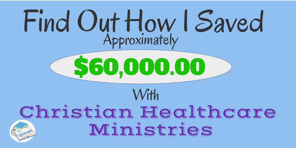Find Out How I Saved approximately $60,000 with Christian Healthcare Ministries!