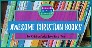 Awesome Christian Books for Kids who love storytime