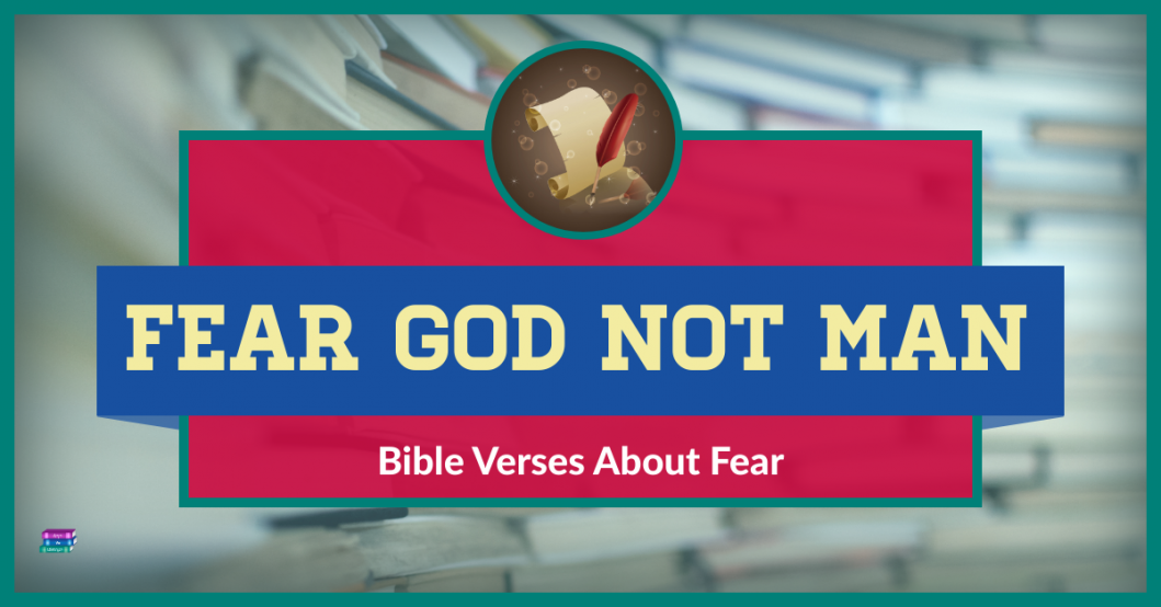 Fear God not Man, Bible verses about fear