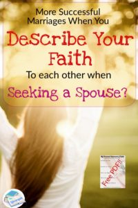 More Successful Marriages When you ask each other to describe your faith when seeking a Spouse?