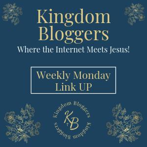 Kingdom Bloggers Monday Linkup. Where the Internet Meets Jesus