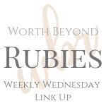 Worth Beyond Rubies Wednesday Linkup