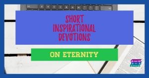 Short Inspirational Devotions on Eternity