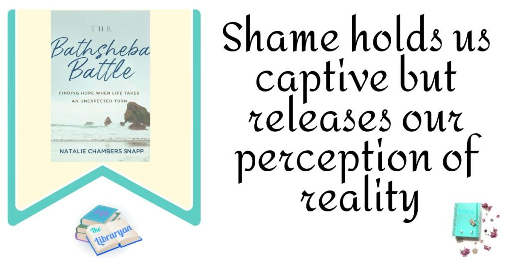 The Bathsheba Battle: Shame Holds us captive, but releases our perception of reality
