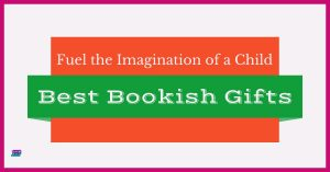 Fuel the imagination of a child, best bookish gifts