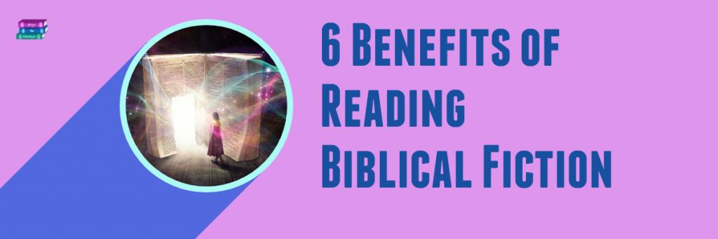 6 Benefits of Reading Biblical Fiction