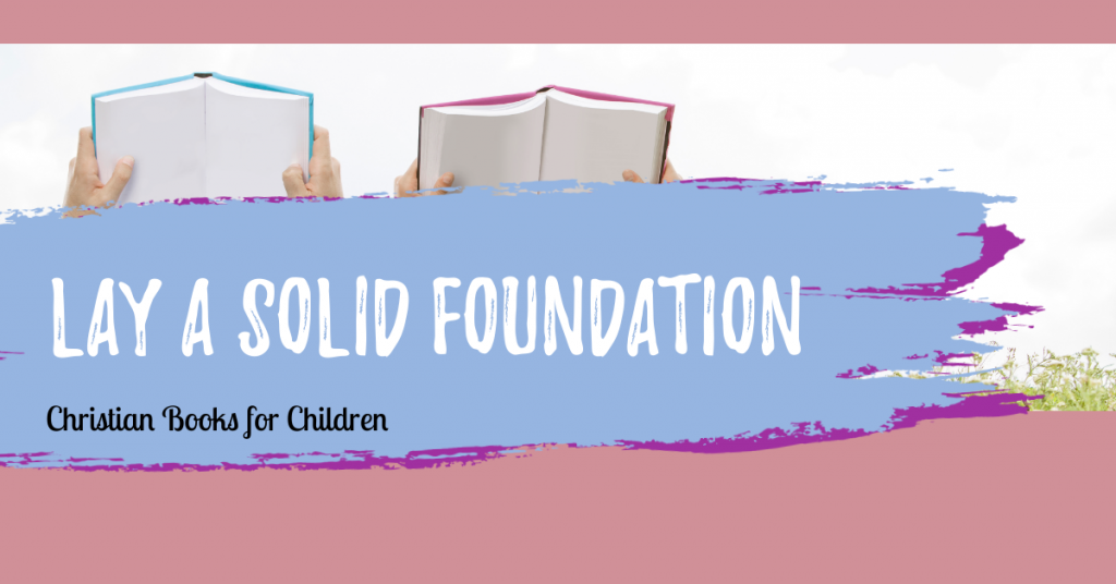 Lay a solid foundation with these Christian books for kids