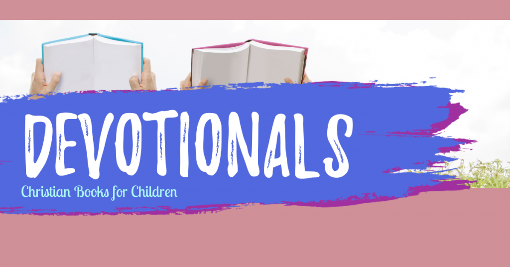 Devotionals: Christian books for kids