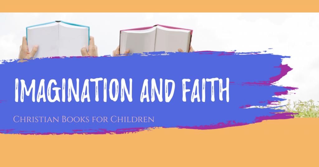 Imagination and Faith: Christian children's books