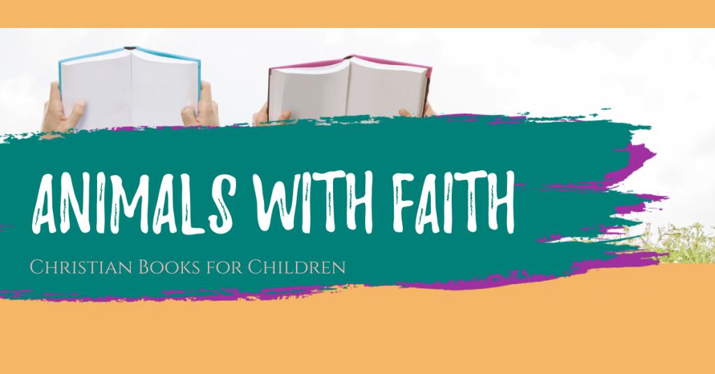 Animals with Faith: Christian Kids books