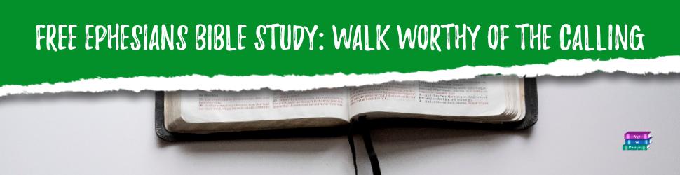 Free Ephesians Bible Study: Walk Worthy of the Calling