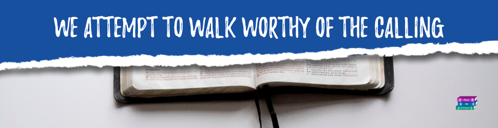 We Attempt to Walk Worthy of the Calling