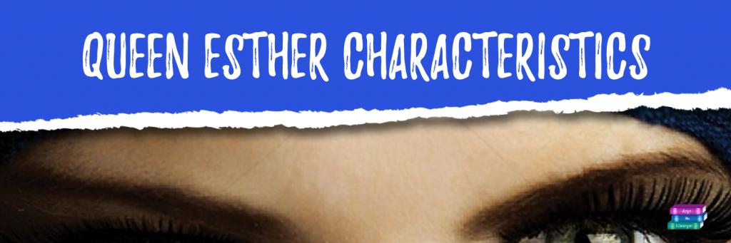 Queen Esther Characteristics