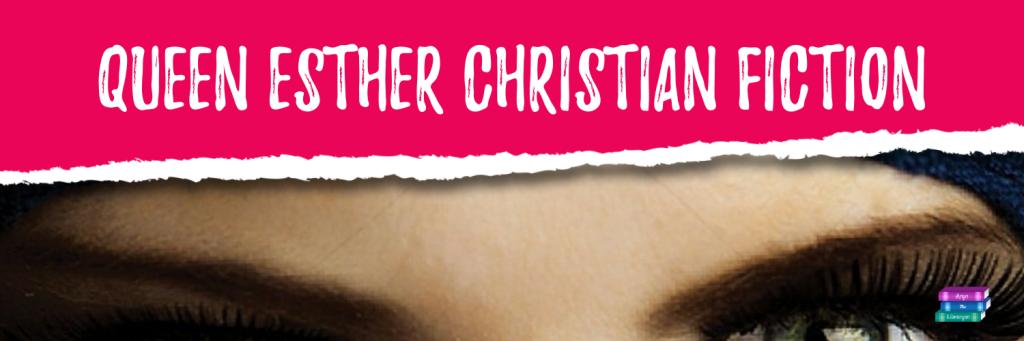 Queen Esther Christian Fiction
