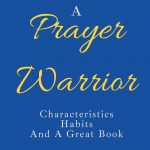 How to become a prayer warrior, Characteristics, habits, and a great book