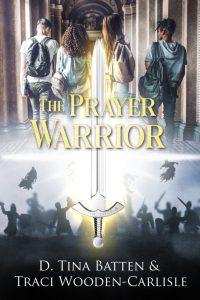 The prayer warrior, by D. Tina Batten and Traci Wooden Carlisle: Battle scene, large sword, kids walking down a school hallway