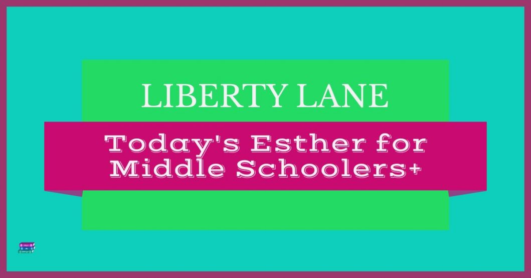 Liberty Lane, Today's Esther for Middle Schoolers